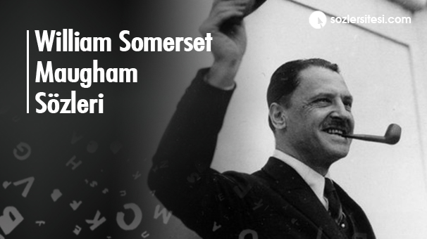 William Somerset Maugham Sözleri